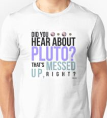 Psych- Hear About Pluto? Unisex T-Shirt
