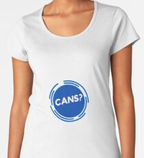 Cans? Premium Scoop T-Shirt