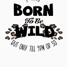 Born To Be Wild Till Around 9pm by leeseylee