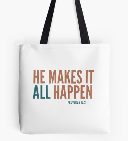 He makes it all happen - Proverbs 16:3 Tote Bag
