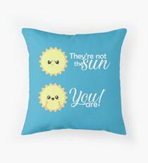 Sie sind nicht die Sonne, du bist! Dekokissen