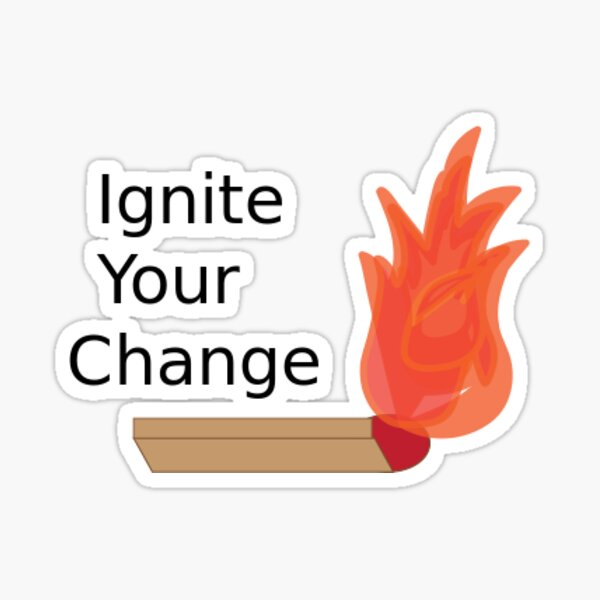 ignite your change Sticker