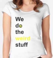 We do the weird stuff (hammer in o) Women's Fitted Scoop T-Shirt