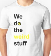 We do the weird stuff (hammer in o) T-Shirt