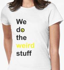 We do the weird stuff (hammer in o) Womens Fitted T-Shirt