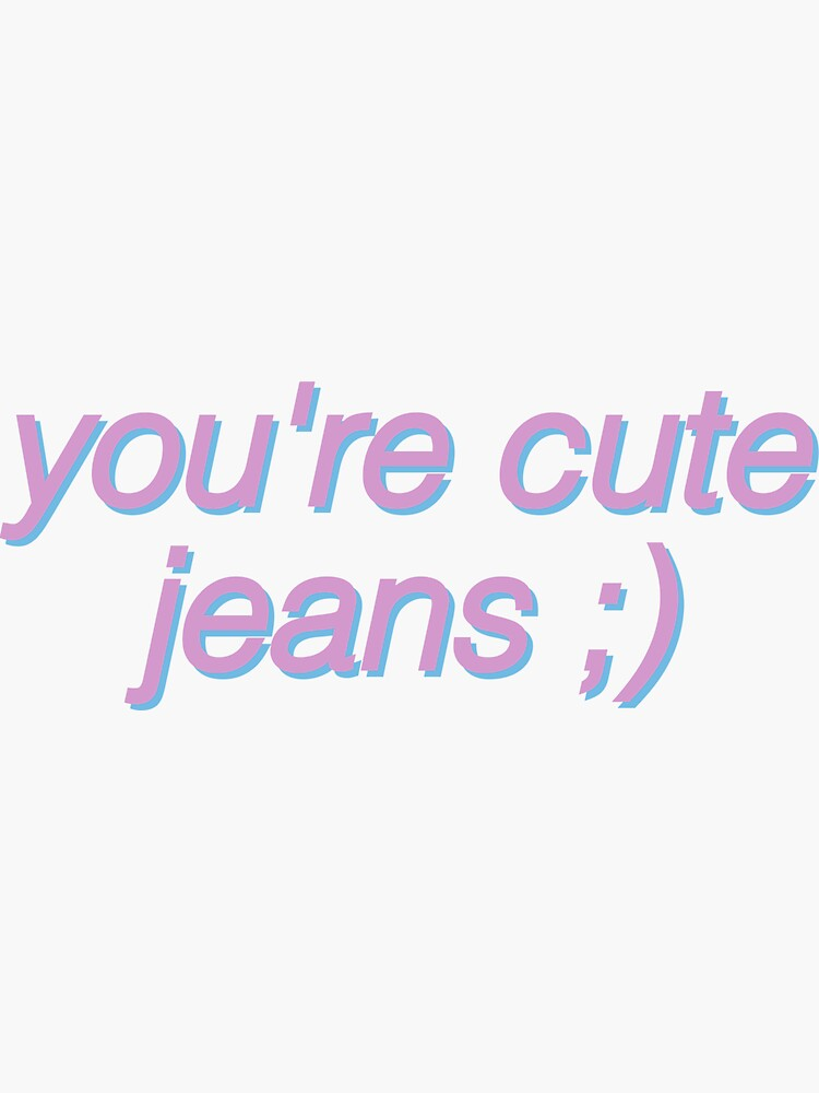 you're cute jeans funny kris and kylie jenner by socialstickers