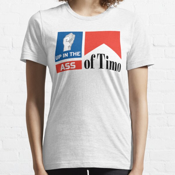 Up in the Ass of Timo Essential T-Shirt