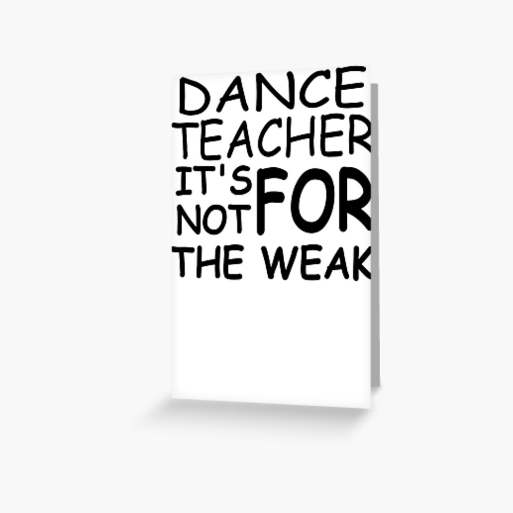Dance teacher quotes funny saying | Greeting Card