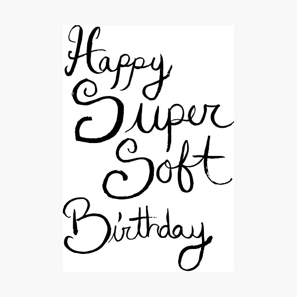 Happy Super Soft Birthday - Black Photographic Print