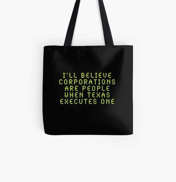 I'll Believe Corporations Are People When Texas Executes One All Over Print Tote Bag