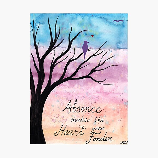 Absence makes the heart grow fonder Photographic Print