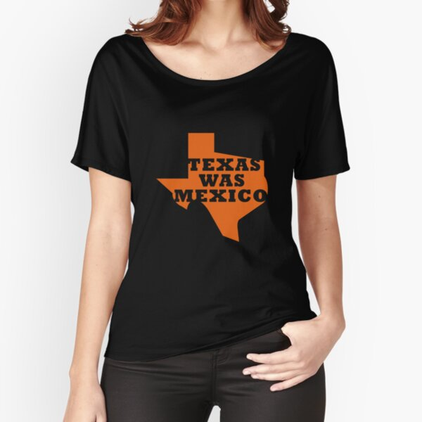 Texas Was Mexico Relaxed Fit T-Shirt