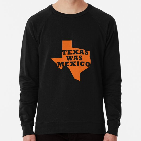 Texas Was Mexico Lightweight Sweatshirt