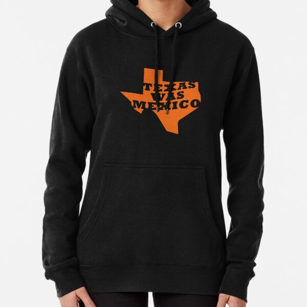Texas Was Mexico Pullover Hoodie