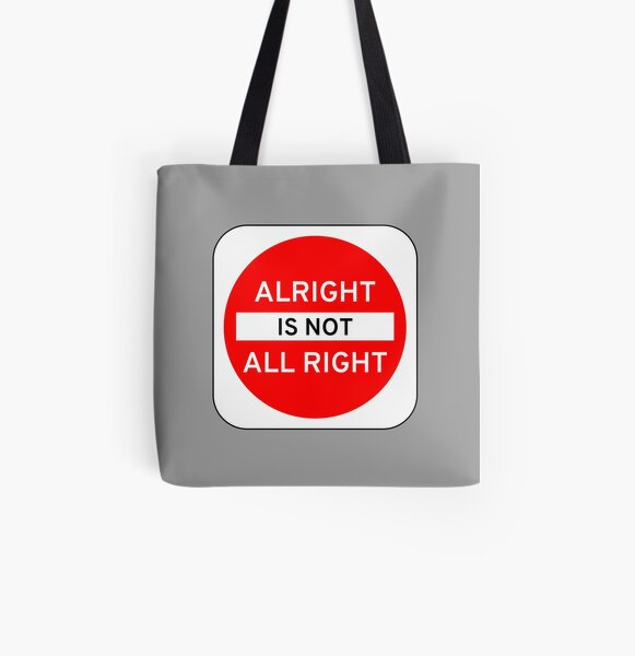 Alright Is Not All Right All Over Print Tote Bag