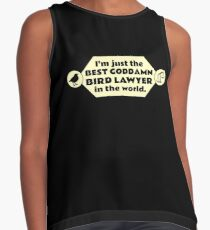 I'm just the best goddamn bird lawyer in the world. Sleeveless Top