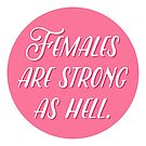 Females are strong as hell. by laurenschroer