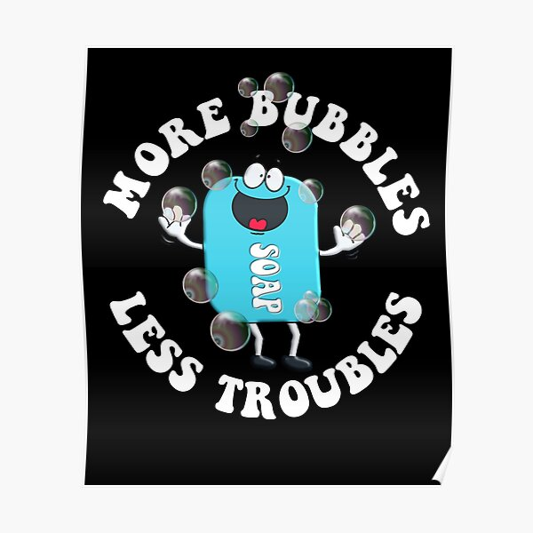 Soap Making Funny More Bubbles Less Troubles Soap Maker Soap Maker shirts Poster