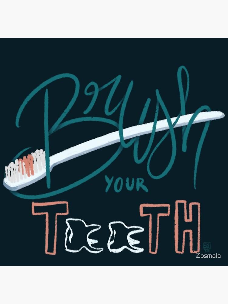 «Brush you teeth» par Zosmala