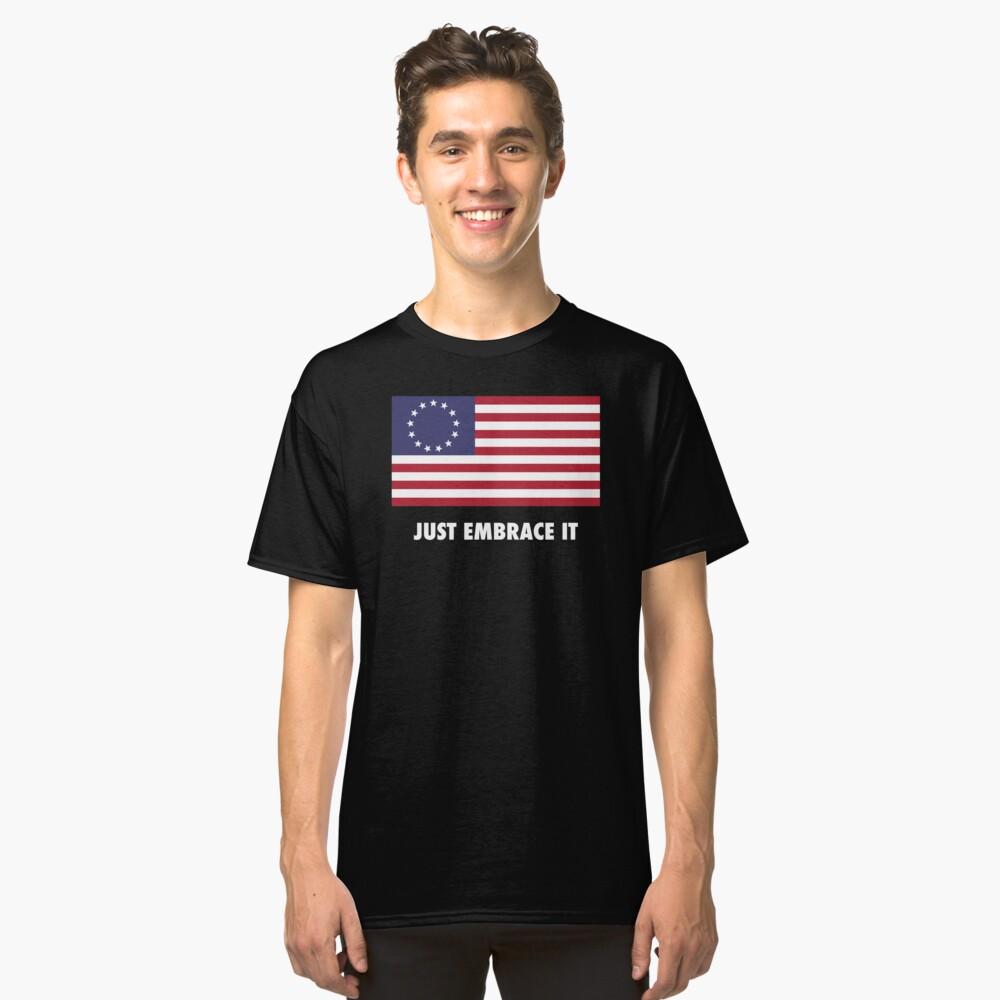 Just Embrace It Classic T-Shirt