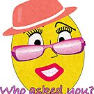 Emoji Girls Who asked you? Funny Print by SimplyMary
