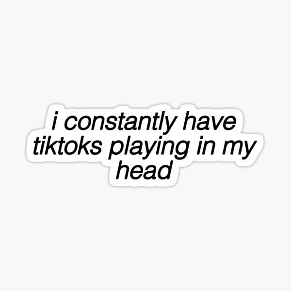 tiktoks playing in my head funny app Sticker