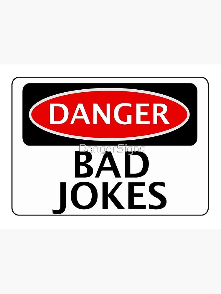 DANGER BAD JOKES, FAKE FUNNY SAFETY SIGN SIGNAGE by DangerSigns