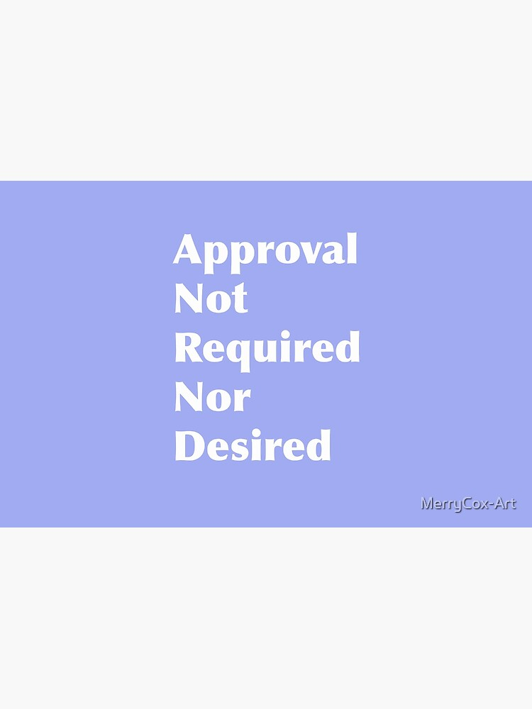 Approval Not Required or Desired by MerryCox-Art