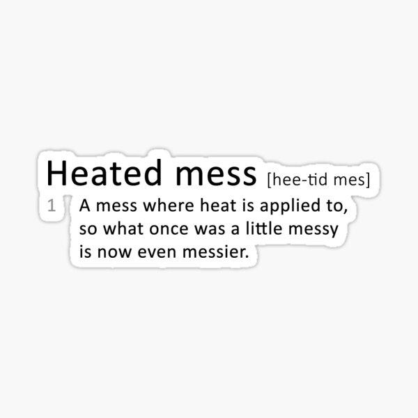 Heated mess Sticker