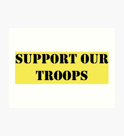 Support Our Troops - July 4th - U.S. Military Art Print