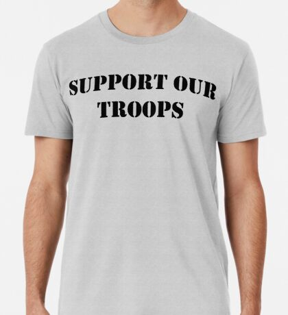 Support Our Troops - July 4th - U.S. Military Premium T-Shirt