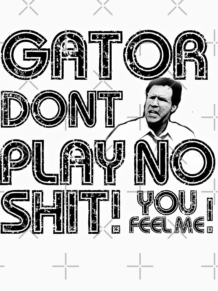 Gator Dont Play by JTK667