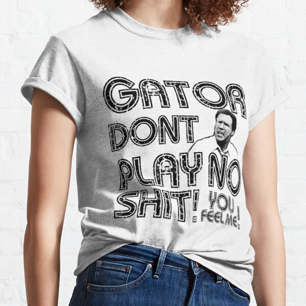 Gator Dont Play Classic T-Shirt