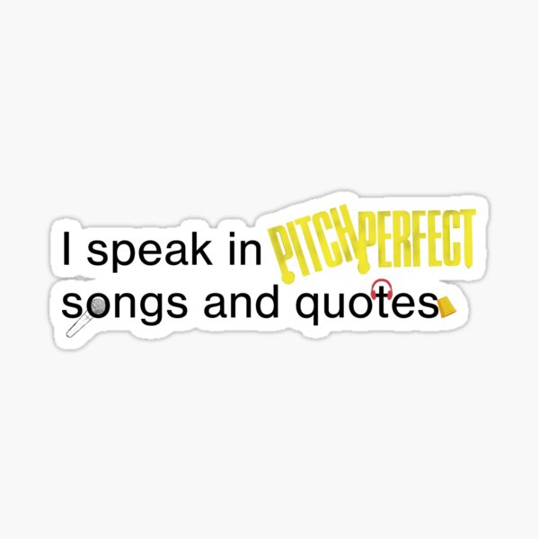 I speak in Pitch Perfect quotes Sticker