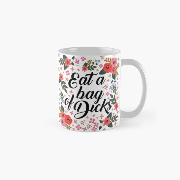 Eat a bag of dicks, quote Classic Mug