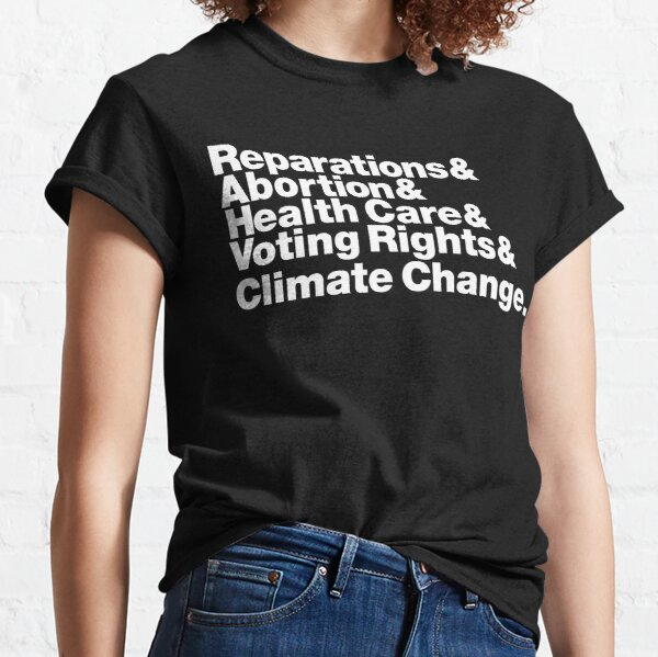 Reparations & Abortion & Health Care & Voting Rights & Climate Change. Classic T-Shirt