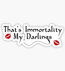 That's Immortality My Darlings Sticker