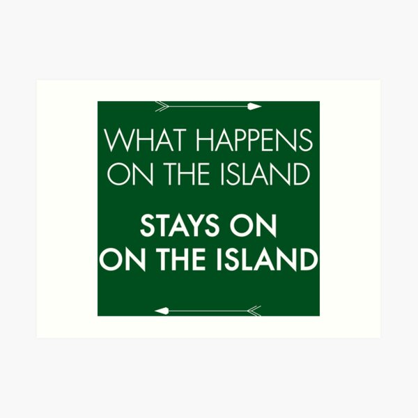 What Happens on the Island, Stays on the Island Art Print