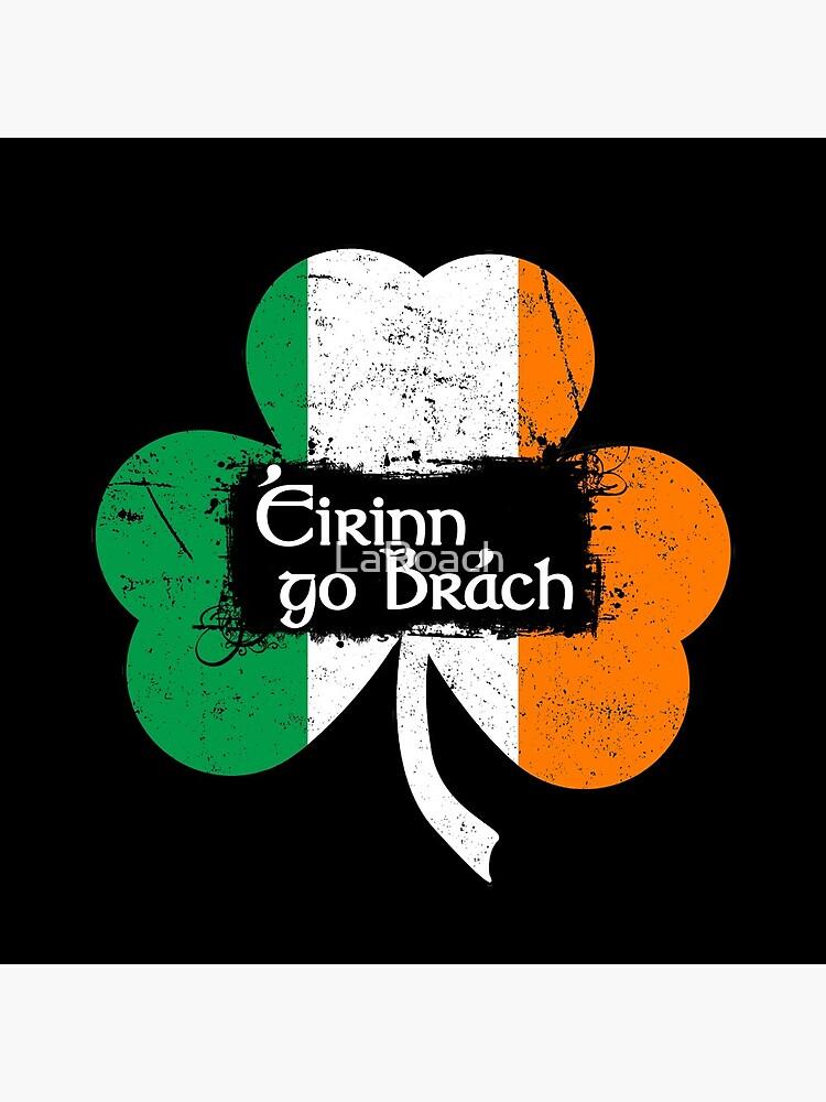 Eirinn Go Brach - Ireland Forever by LaRoach