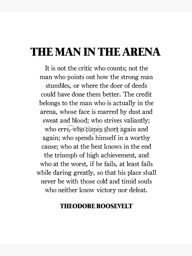 The Man In The Arena, Theodore Roosevelt Quote by PrettyLovely