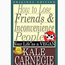 How to Lose Friends & Inconvenience People by Kale Carnegie by KaleCarnegie