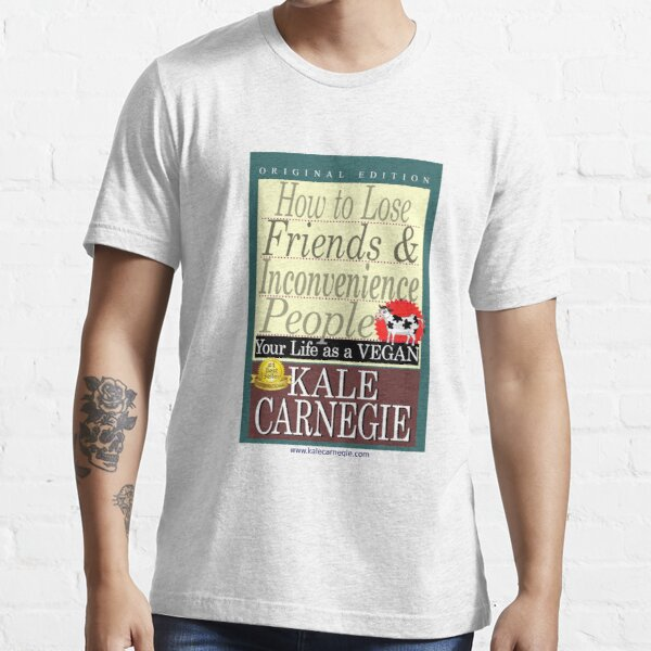 How to Lose Friends & Inconvenience People by Kale Carnegie Essential T-Shirt