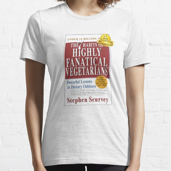 7 Habits of Highly Fanatical Vegetarians by Stephen Scurvey Essential T-Shirt