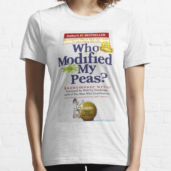 Who Modified My Peas? by Anonymouse Essential T-Shirt