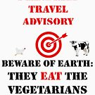 Beware of Earth. They Eat the Vegetarians by KaleCarnegie