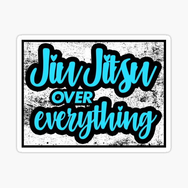 Jiu Jitsu Sticker | Jiu Jitsu Over Everything Sticker Sticker