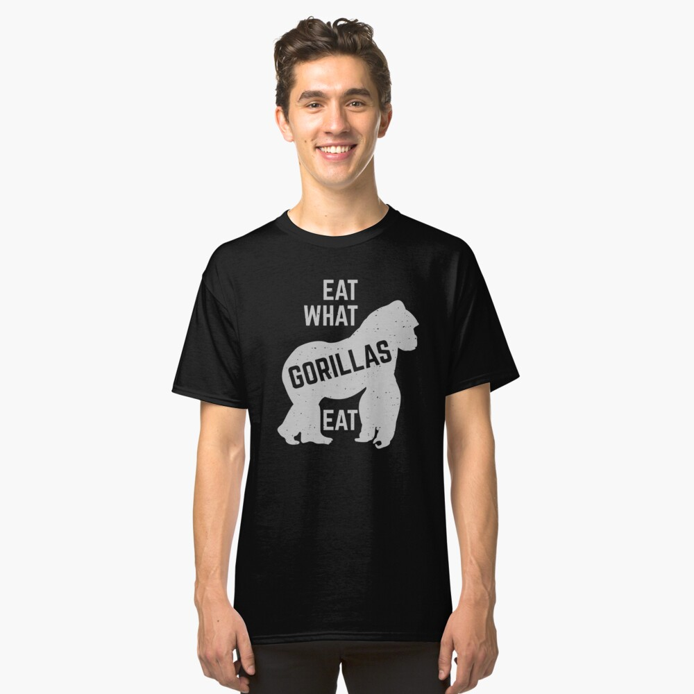 eat what gorillas eat Classic T-Shirt