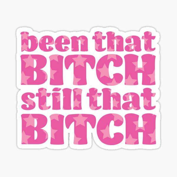 Been That Bitch Still That Bitch Sticker