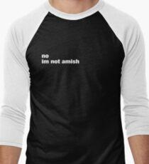 No, I'm not Amish. T-Shirt