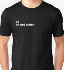 No, I'm not Amish. Unisex T-Shirt